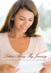 Letters Along My Journey - My Experience with Cancer and Chemotherapy ebook by Angeline Graser