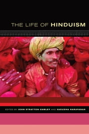 The Life of Hinduism ebook by John Stratton Hawley,Vasudha Narayanan