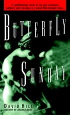 Butterfly Sunday - A Novel ebook by David Hill