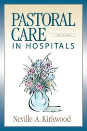 Pastoral Care in Hospitals, Second Edition ebook by Neville A. Kirkwood