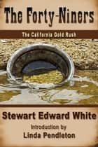 The Forty-niners: The California Gold Rush ebook by Linda Pendleton