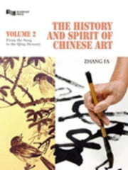 The History and Spirit of Chinese Art: From the Song to the Qing Dynasty ebook by Zhang, Fa