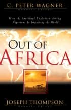 Out of Africa ebook by C. Peter Wagner, Joseph Thompson