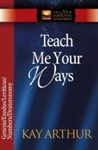 Teach Me Your Ways - The Pentateuch ebook by Kay Arthur