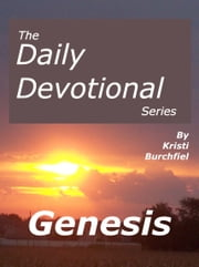 The Daily Devotional Series: Genesis ebook by Kristi Burchfiel
