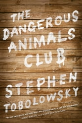The Dangerous Animals Club ebook by Stephen Tobolowsky