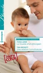 Le trouble d'un chirurgien - Une relation tumultueuse ebook by Fiona Lowe,Tina Beckett