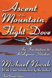 Ascent of the Mountain, Flight of the Dove: An Invitation to Religious Studies (Third Revised Edition) ebook by Novak, Michael
