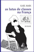 As lutas de classes na França ebook by Karl Marx