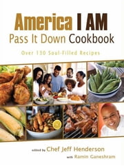 America I AM Pass It Down Cookbook ebook by Jeff Henderson,Ramin Ganeshram