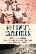 The Powell Expedition - New Discoveries about John Wesley Powell's 1869 River Journey ebook by Don Lago