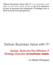 Deliver Business Value with IT!: Design, Build and Run Effective IT Strategy execution to business needs. ebook by Martin Palmgren