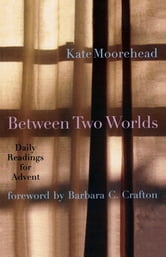 Between Two Worlds - Daily Readings for Advent ebook by Kate Moorehead