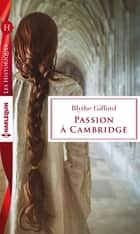 Passion à Cambridge ebook by Blythe Gifford