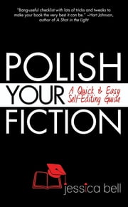 Polish Your Fiction - A Quick & Easy Self-Editing Guide ebook by Jessica Bell