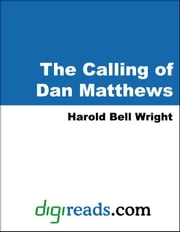 The Calling of Dan Matthews ebook by Wright, Harold Bell