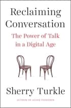 Reclaiming Conversation ebook by Sherry Turkle