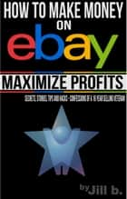 How to Make Money on eBay - Maximize Profits - How to Make Money on eBay, #2 ebook by Jill b.