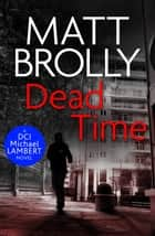 Dead Time ebook by Matt Brolly