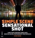 Simple Scene Sensational Shot ebook by Simon Bond
