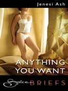 Anything You Want ebook by Jenesi Ash