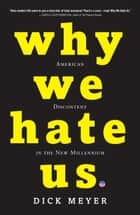 Why We Hate Us ebook by Dick Meyer
