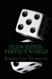 Team Hippie-Perfect World ebook by Robert Lee Thompson