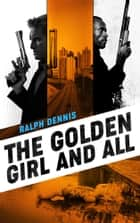 The Golden Girl and All ebook by Ralph Dennis