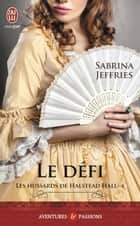 Les hussards de Halstead Hall (Tome 4) - Le défi ebook by Sabrina Jeffries, Cécile Desthuilliers