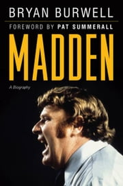 Madden - A Biography ebook by Bryan Burwell,Pat Summerall
