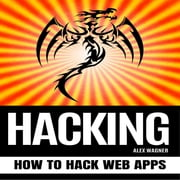 HACKING - How to Hack Web Apps audiobook by Alex Wagner