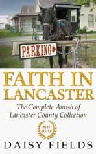 Faith in Lancaster (The Complete Amish of Lancaster County Collection) ebook by Daisy Fields