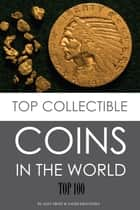 Top Collectible Coins in the World: Top 100 ebook by alex trostanetskiy