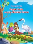 Purple Turtle - Purple Turtle and the Siberian Crane ebook by Gail Hennessey