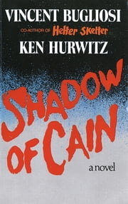 Shadow of Cain: A Novel ebook by Vincent Bugliosi,Ken Hurwitz