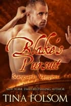 Blake's Pursuit (Scanguards Vampires #11) ebook by Tina Folsom