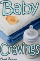 Baby Cravings - Explicit Content Warning ebook by Cindel Sabante