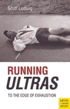 Running Ultras - Tio The Edge Of Exhaustion ebook by Scott Lugwig
