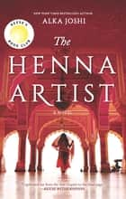 The Henna Artist - A Novel eBook by Alka Joshi