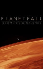 Planetfall - A Short Story ebook by Ian Jaymes