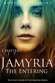 Jamyria: The Entering - Sample Chapters 1 - 7 ebook by Madeline Meekins