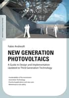 New generation photovoltaics - A Guide to Design and Implementation Updated to Third Generation Technology ebook by Fabio Andreolli