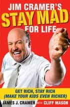 Jim Cramer's Stay Mad for Life - Get Rich, Stay Rich (Make Your Kids Even Richer) ebook by James J. Cramer, Cliff Mason