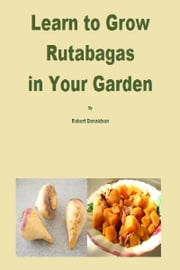 Learn to Grow Rutabagas in Your Garden ebook by Robert Donaldson