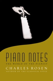 Piano Notes - The World of the Pianist ebook by Charles Rosen