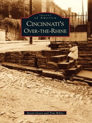 Cincinnati's Over-The-Rhine ebook by Kevin Grace,Tom White