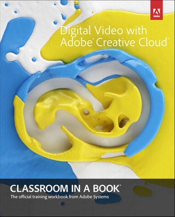 Digital Video With Adobe Creative Cloud Classroom In A Book Ebook By