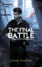 The Final Battle: Helfort's War Book 5 ebook by Graham Sharp Paul