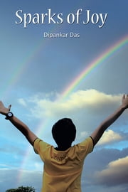 Sparks of Joy ebook by Dipankar Das