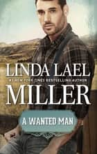 A Wanted Man - A Stone Creek Novel ebook by Linda Lael Miller